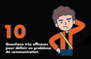 10 QUESTIONS  300x196 - 10 questions très efficaces pour définir un problème de communication